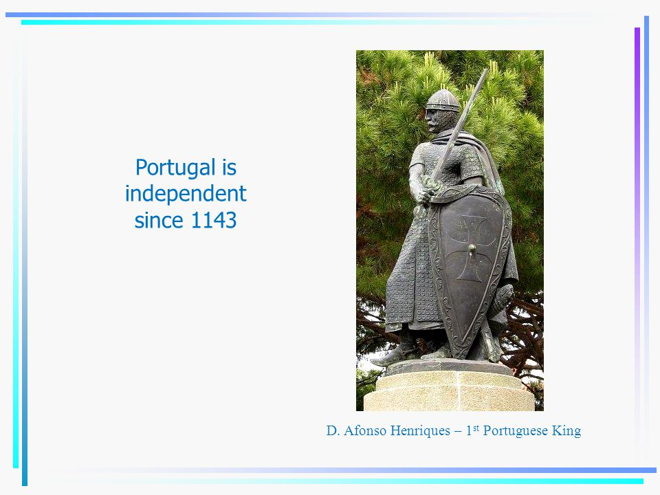 Portugal is independent since 1143