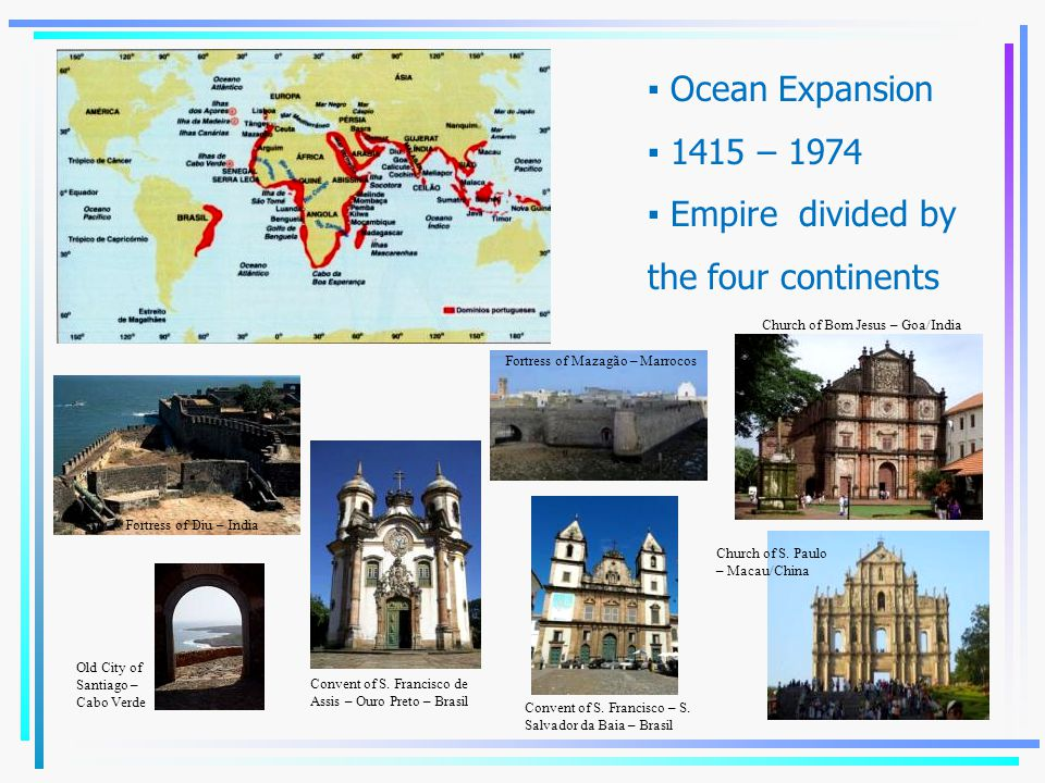 ▪ Ocean Expansion ▪ 1415 – 1974 ▪ Empire divided by the four continents