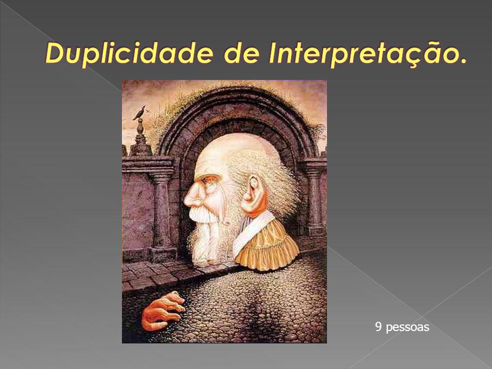 Duplicidade de Interpretação.