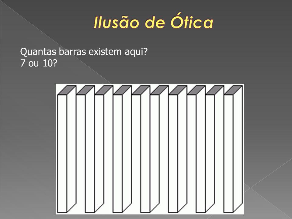 Ilusão de Ótica Quantas barras existem aqui 7 ou 10