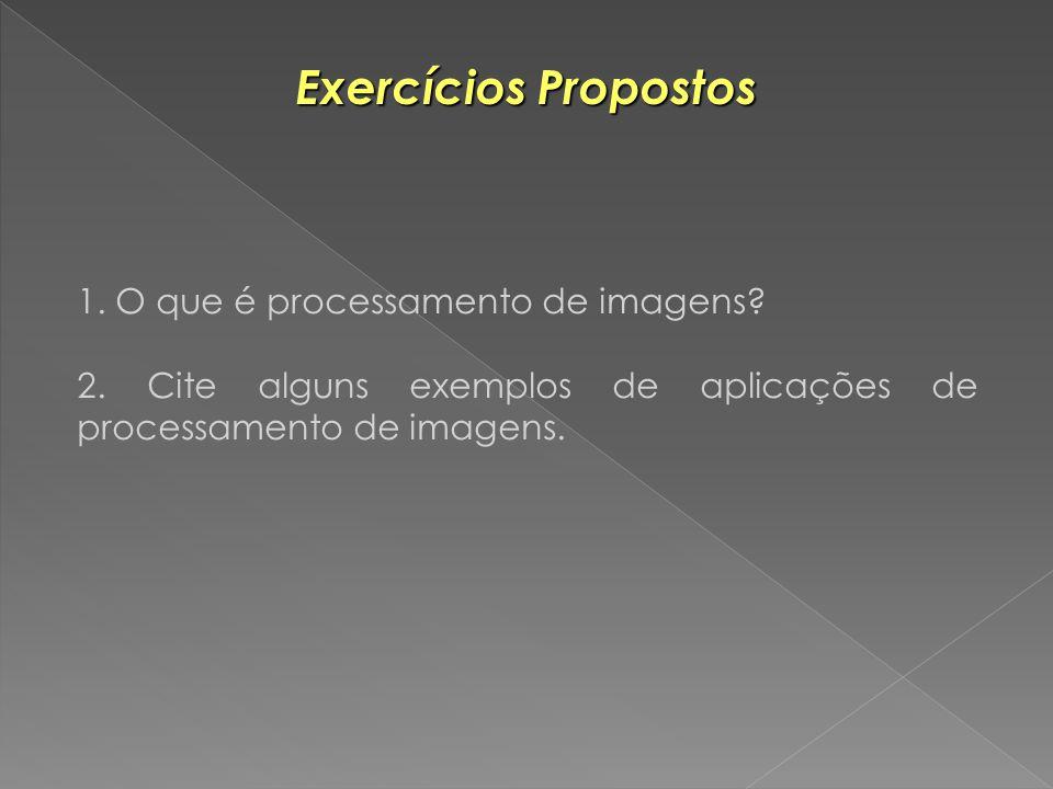 Exercícios Propostos 1. O que é processamento de imagens
