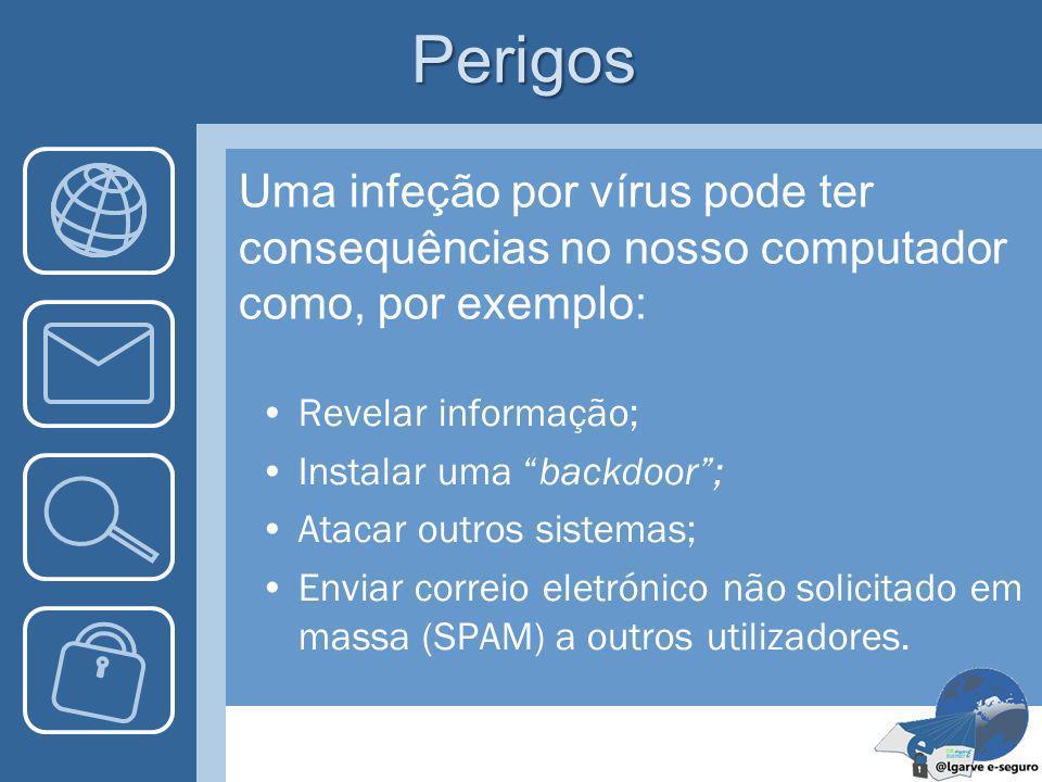 Perigos Uma infeção por vírus pode ter consequências no nosso computador como, por exemplo: Revelar informação;