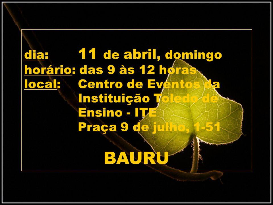 BAURU dia: 11 de abril, domingo horário: das 9 às 12 horas