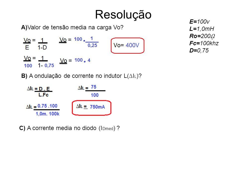 Resolução E=100v L=1,0mH Ro=200ῼ Fc=100khz D=0,75
