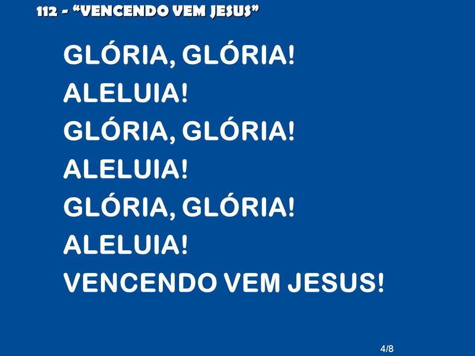 GLÓRIA, GLÓRIA! ALELUIA! VENCENDO VEM JESUS!