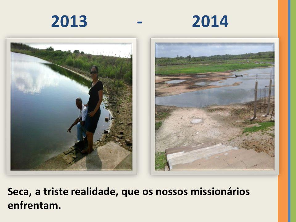 2013 - 2014 Seca, a triste realidade, que os nossos missionários enfrentam.