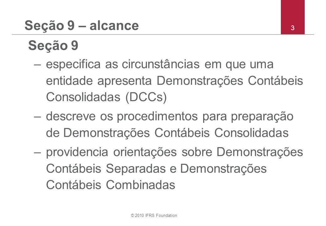 Seção 9 – alcance 3. Seção 9. especifica as circunstâncias em que uma entidade apresenta Demonstrações Contábeis Consolidadas (DCCs)