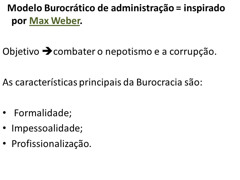 Modelo Burocrático de administração = inspirado por Max Weber.