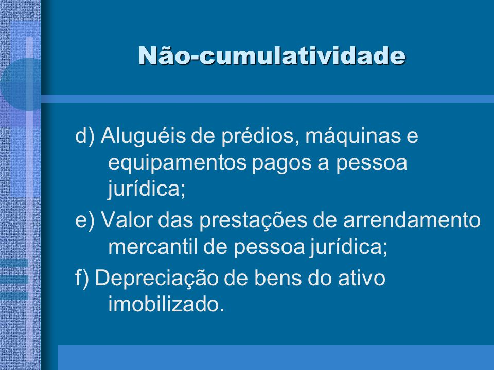 Não-cumulatividade d) Aluguéis de prédios, máquinas e equipamentos pagos a pessoa jurídica;