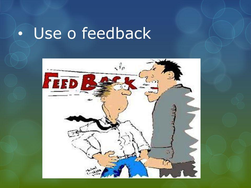 Use o feedback