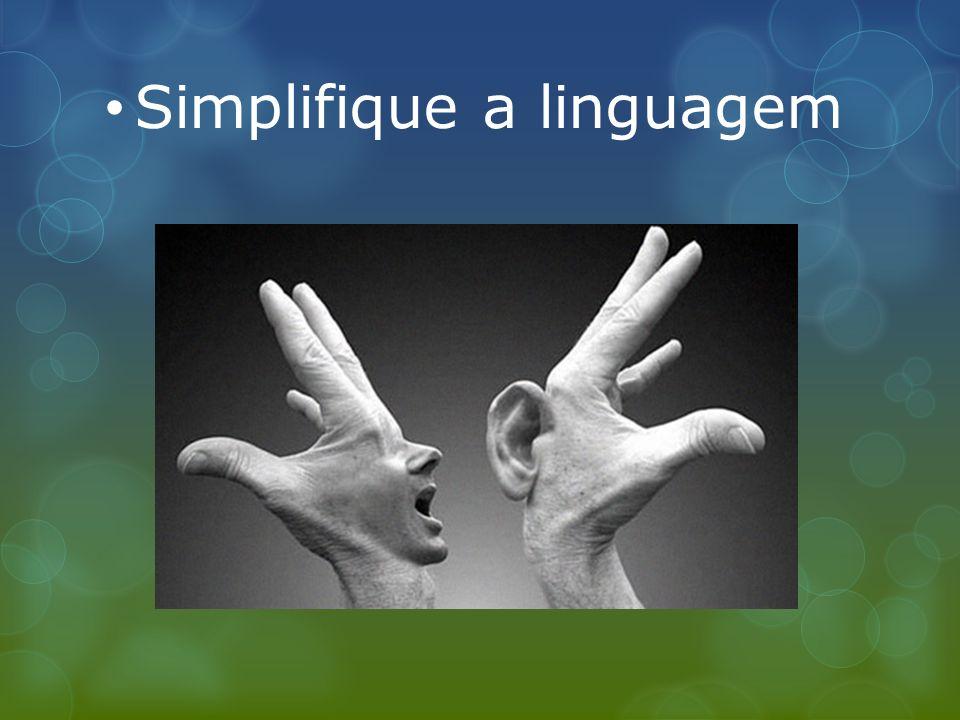Simplifique a linguagem