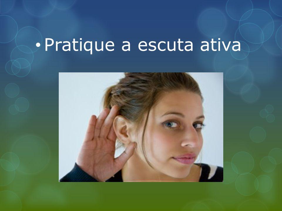 Pratique a escuta ativa