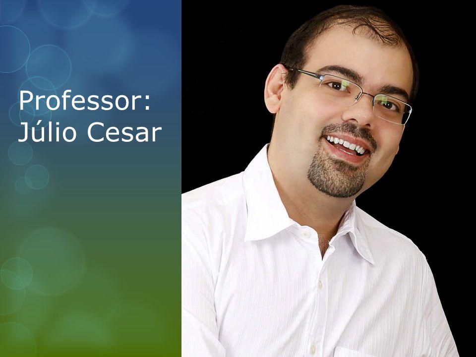 Professor: Júlio Cesar