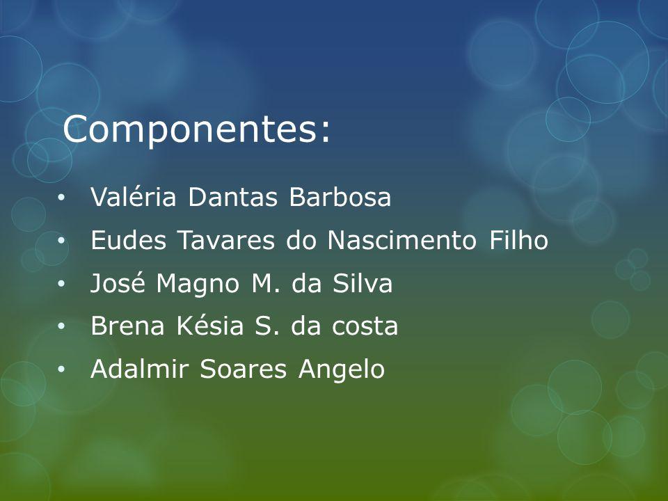 Componentes: Valéria Dantas Barbosa Eudes Tavares do Nascimento Filho