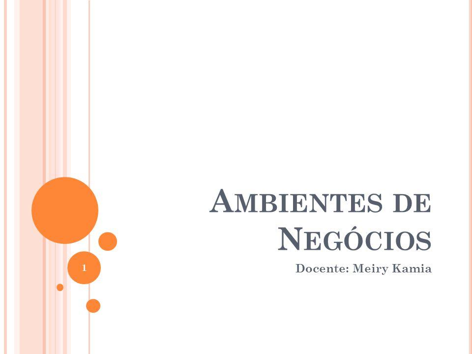 Ambientes de Negócios Docente: Meiry Kamia