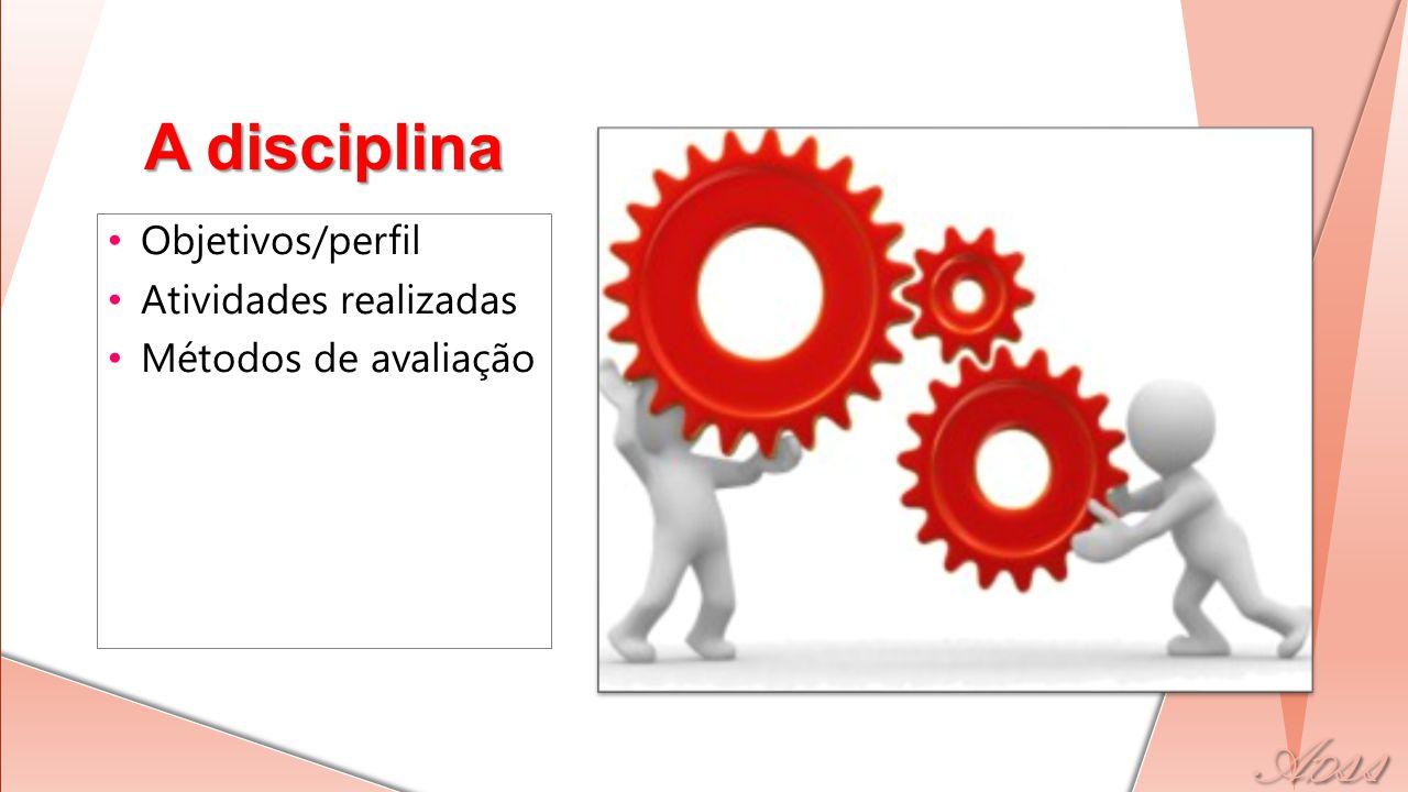 A disciplina Objetivos/perfil Atividades realizadas