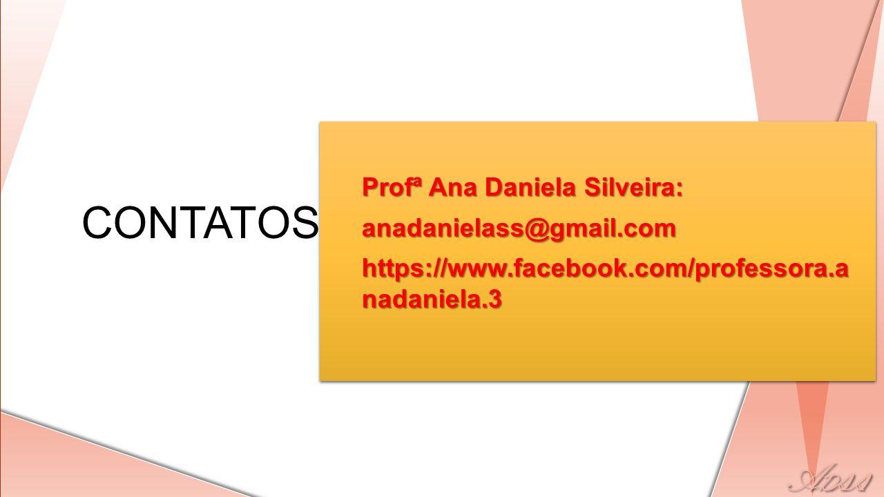 CONTATOS Profª Ana Daniela Silveira: anadanielass@gmail.com