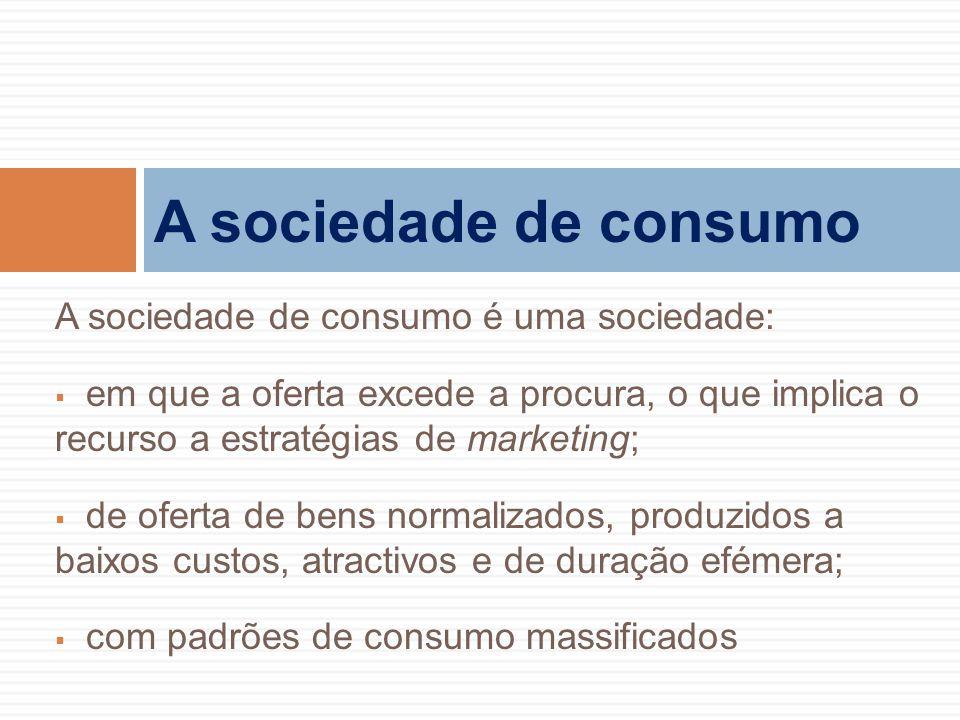 A sociedade de consumo A sociedade de consumo é uma sociedade: