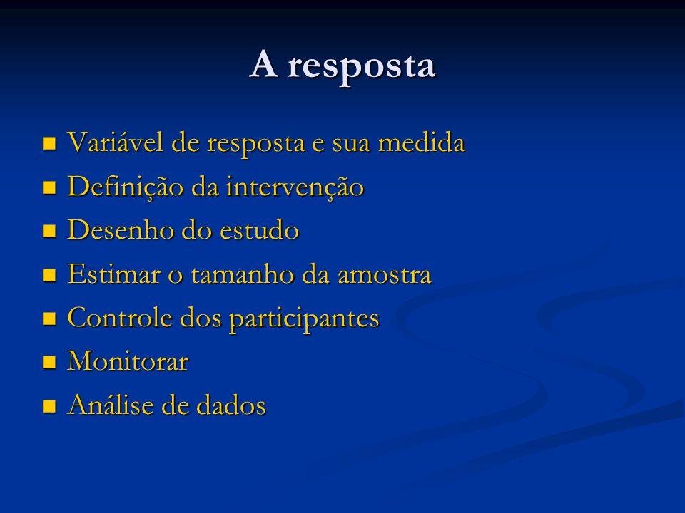 A resposta Variável de resposta e sua medida Definição da intervenção