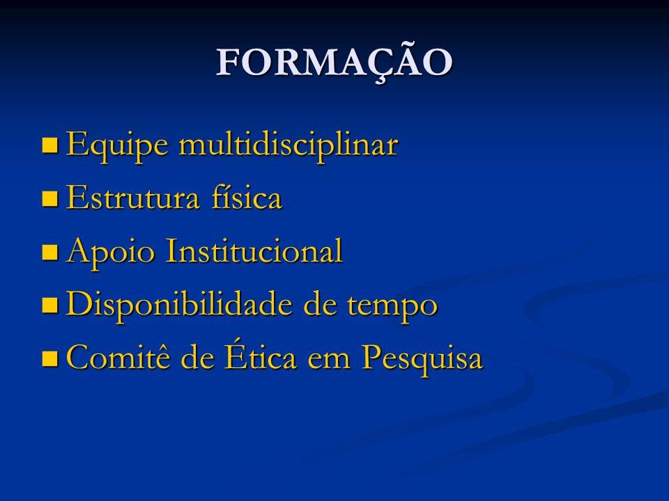 FORMAÇÃO Equipe multidisciplinar Estrutura física Apoio Institucional