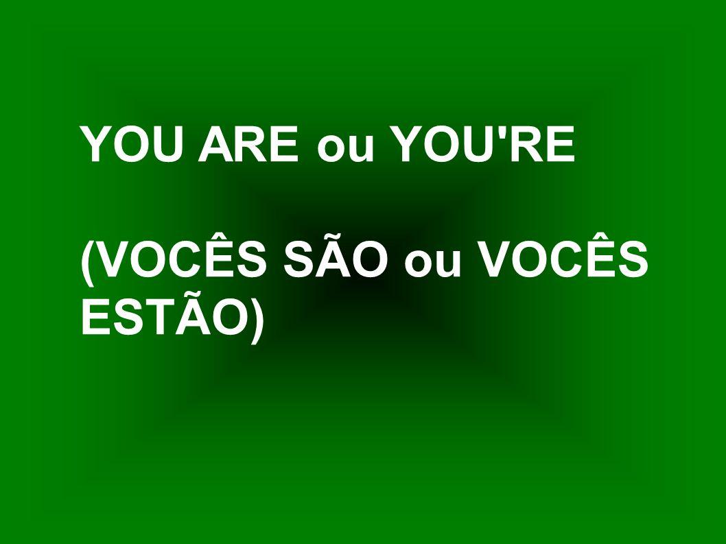 YOU ARE ou YOU RE (VOCÊS SÃO ou VOCÊS ESTÃO)