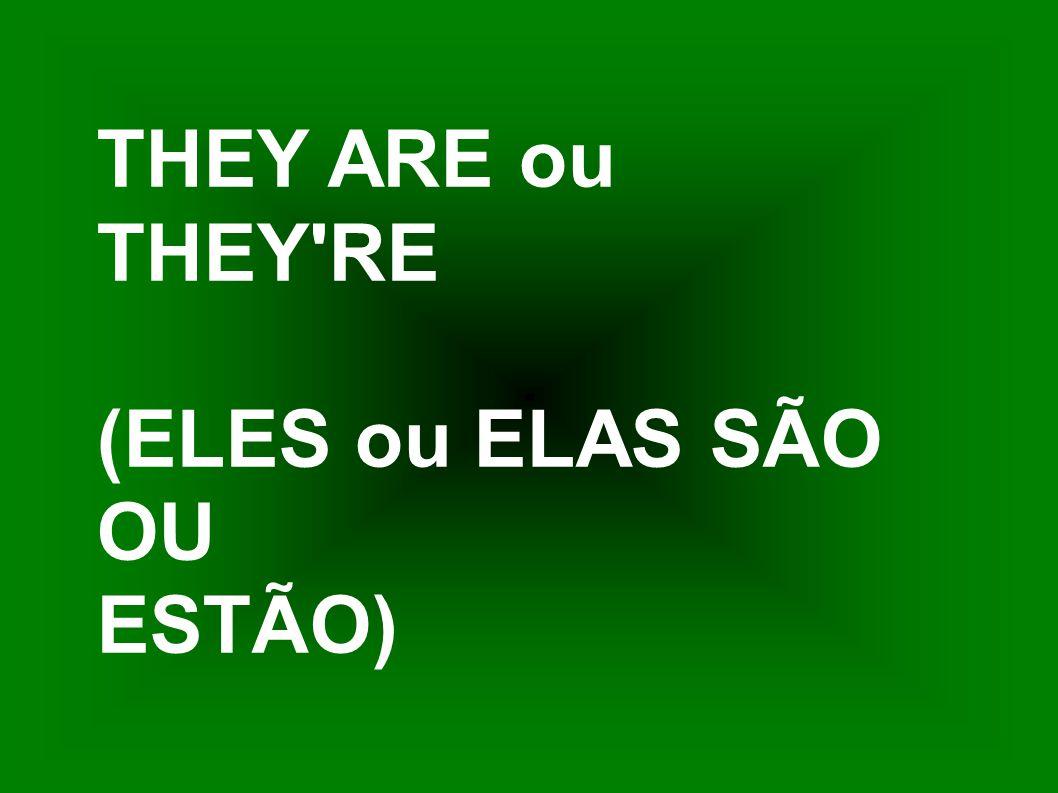 THEY ARE ou THEY RE (ELES ou ELAS SÃO OU ESTÃO)