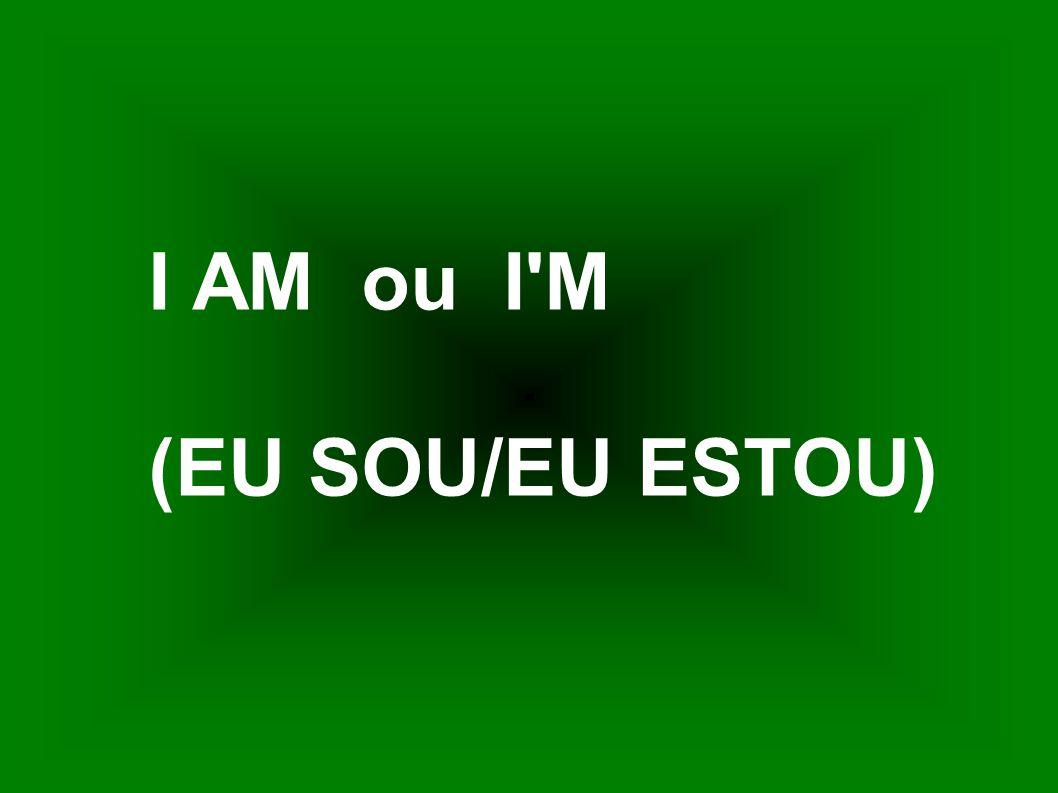 I AM ou I M (EU SOU/EU ESTOU)