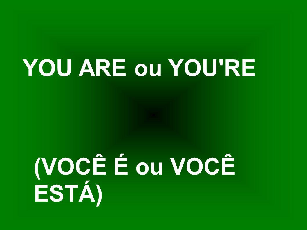 YOU ARE ou YOU RE (VOCÊ É ou VOCÊ ESTÁ)