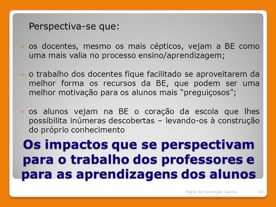 Perspectiva-se que: os docentes, mesmo os mais cépticos, vejam a BE como uma mais valia no processo ensino/aprendizagem;