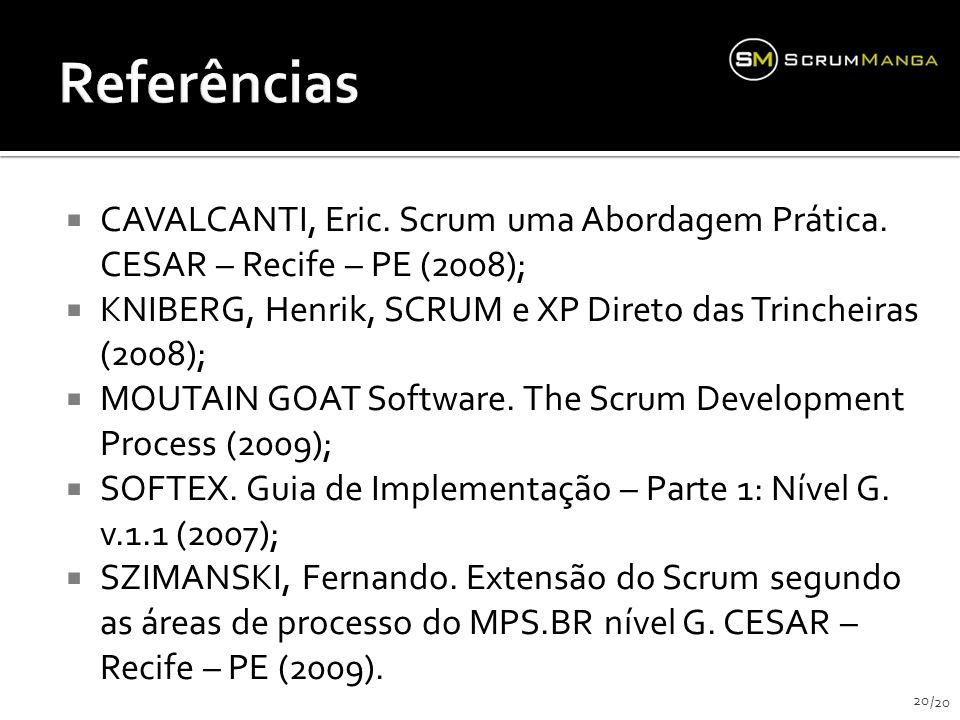 Referências CAVALCANTI, Eric. Scrum uma Abordagem Prática. CESAR – Recife – PE (2008); KNIBERG, Henrik, SCRUM e XP Direto das Trincheiras (2008);