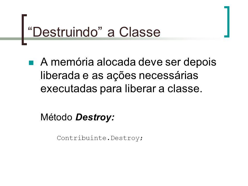 Destruindo a Classe A memória alocada deve ser depois liberada e as ações necessárias executadas para liberar a classe.