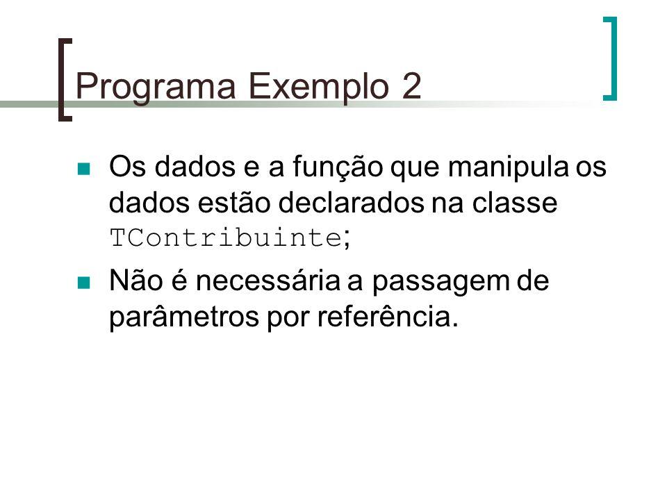 Programa Exemplo 2 Os dados e a função que manipula os dados estão declarados na classe TContribuinte;
