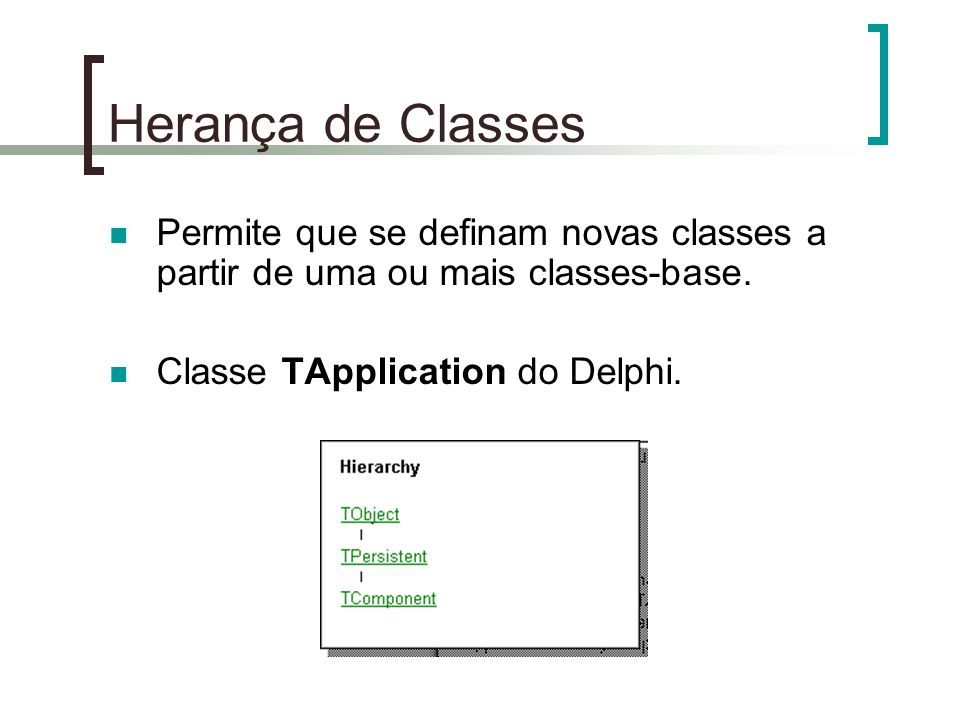 Herança de Classes Permite que se definam novas classes a partir de uma ou mais classes-base.