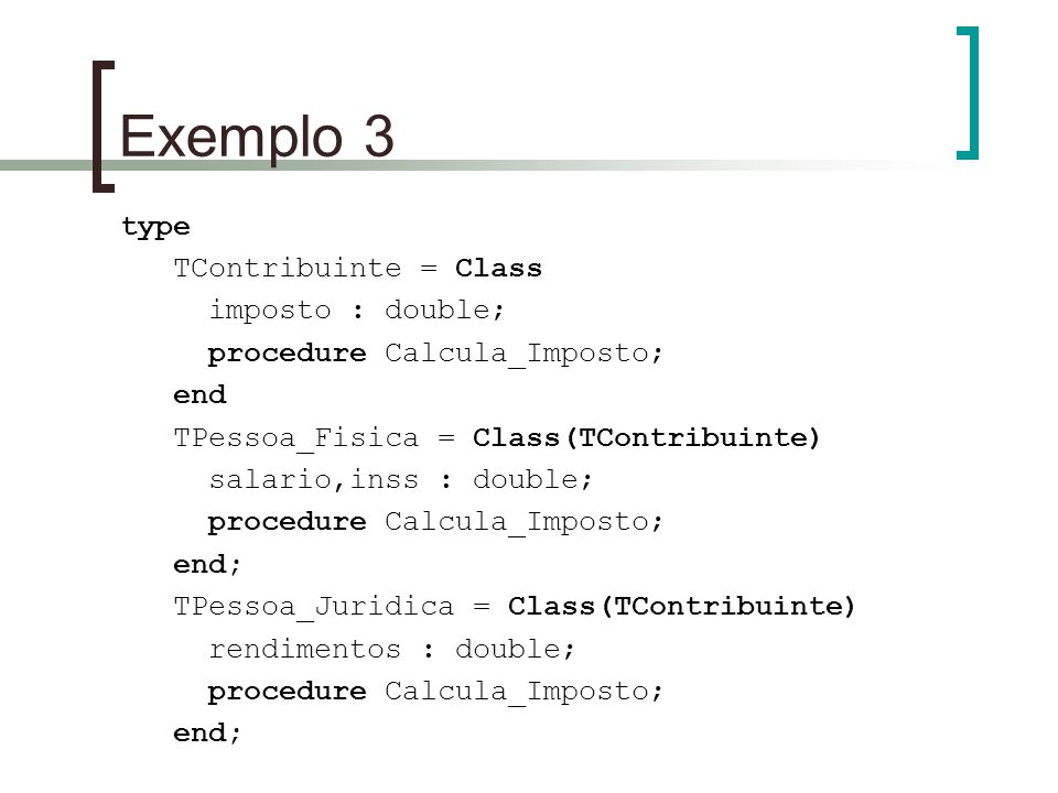 Exemplo 3 type TContribuinte = Class imposto : double;