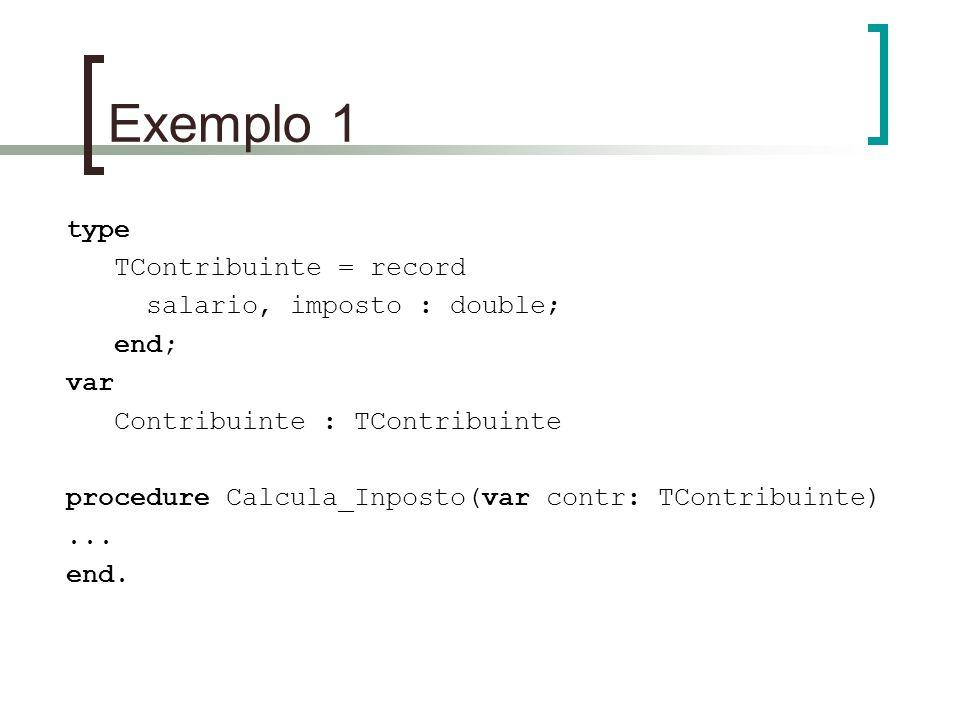 Exemplo 1 type TContribuinte = record salario, imposto : double; end;