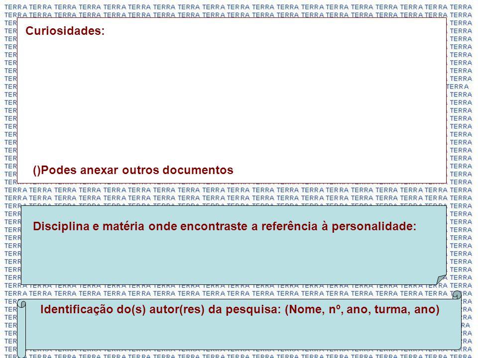 Curiosidades: ()Podes anexar outros documentos. Disciplina e matéria onde encontraste a referência à personalidade: