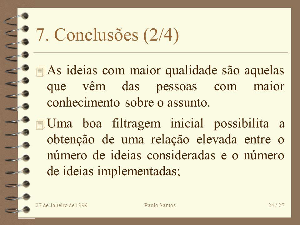 7. Conclusões (2/4)As ideias com maior qualidade são aquelas que vêm das pessoas com maior conhecimento sobre o assunto.