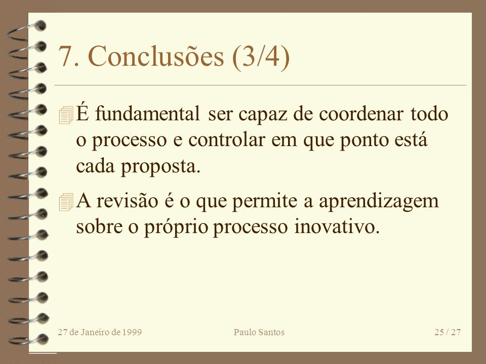 7. Conclusões (3/4) É fundamental ser capaz de coordenar todo o processo e controlar em que ponto está cada proposta.