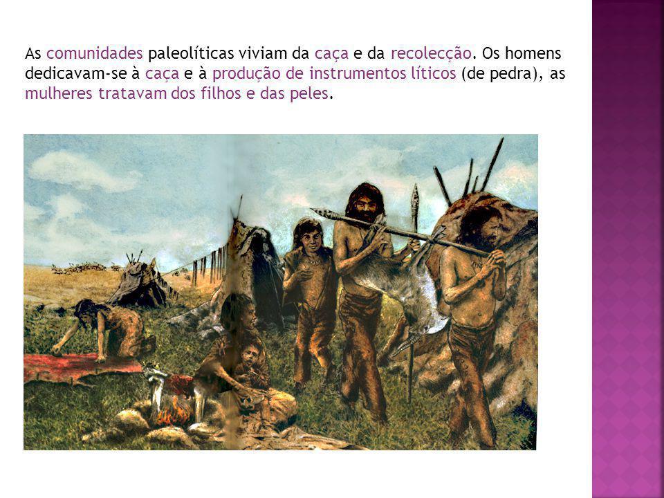 As comunidades paleolíticas viviam da caça e da recolecção