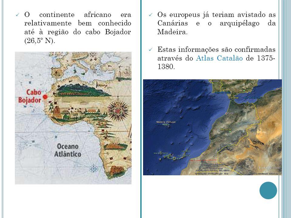 O continente africano era relativamente bem conhecido até à região do cabo Bojador (26,5º N).
