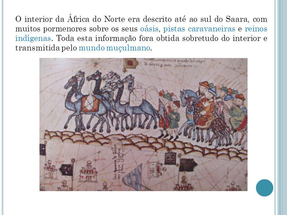 O interior da África do Norte era descrito até ao sul do Saara, com muitos pormenores sobre os seus oásis, pistas caravaneiras e reinos indígenas.