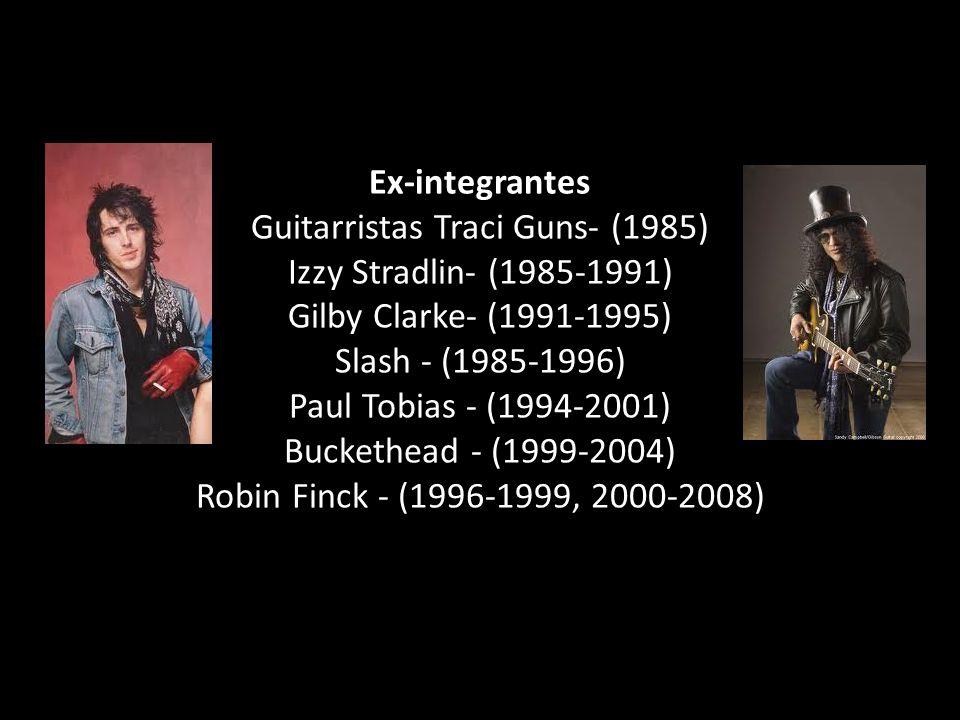 Ex-integrantes Guitarristas Traci Guns- (1985) Izzy Stradlin- (1985-1991) Gilby Clarke- (1991-1995) Slash - (1985-1996) Paul Tobias - (1994-2001) Buckethead - (1999-2004) Robin Finck - (1996-1999, 2000-2008)
