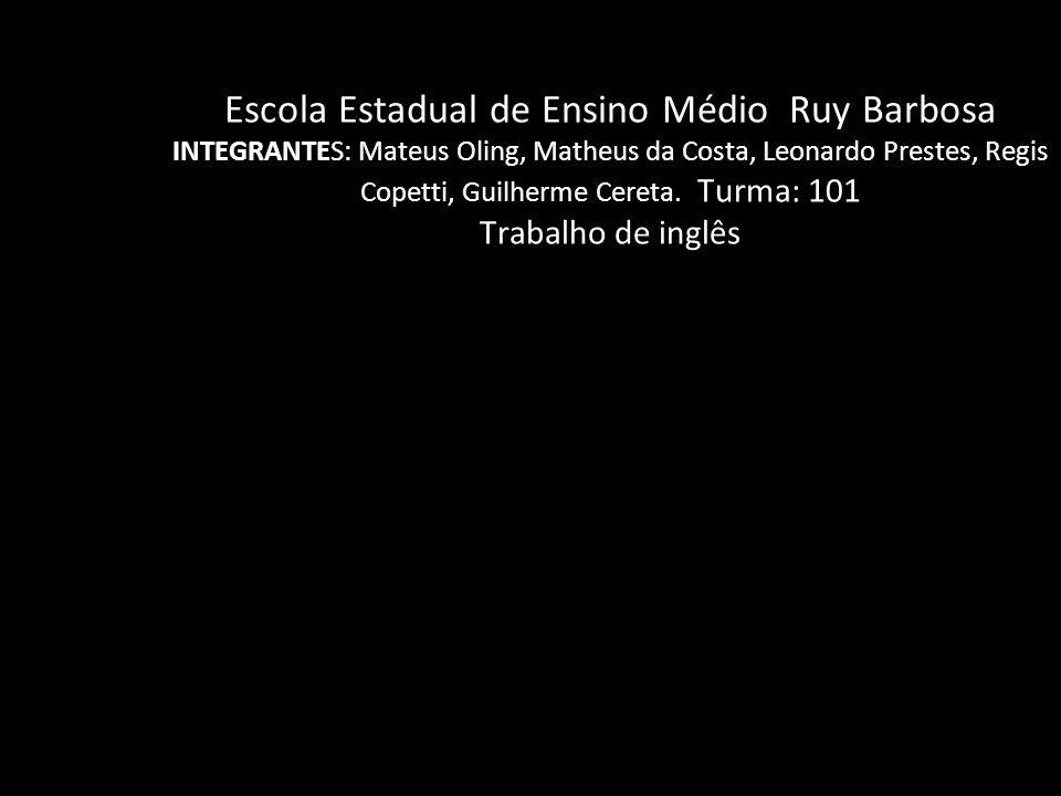 Escola Estadual de Ensino Médio Ruy Barbosa INTEGRANTES: Mateus Oling, Matheus da Costa, Leonardo Prestes, Regis Copetti, Guilherme Cereta.