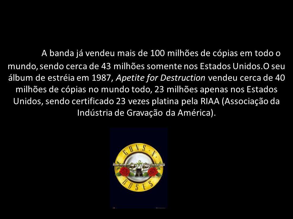 A banda já vendeu mais de 100 milhões de cópias em todo o mundo, sendo cerca de 43 milhões somente nos Estados Unidos.O seu álbum de estréia em 1987, Apetite for Destruction vendeu cerca de 40 milhões de cópias no mundo todo, 23 milhões apenas nos Estados Unidos, sendo certificado 23 vezes platina pela RIAA (Associação da Indústria de Gravação da América).