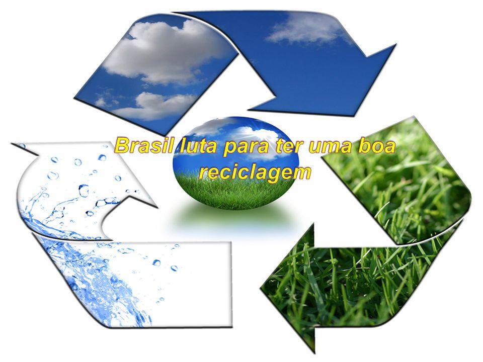 Brasil luta para ter uma boa reciclagem