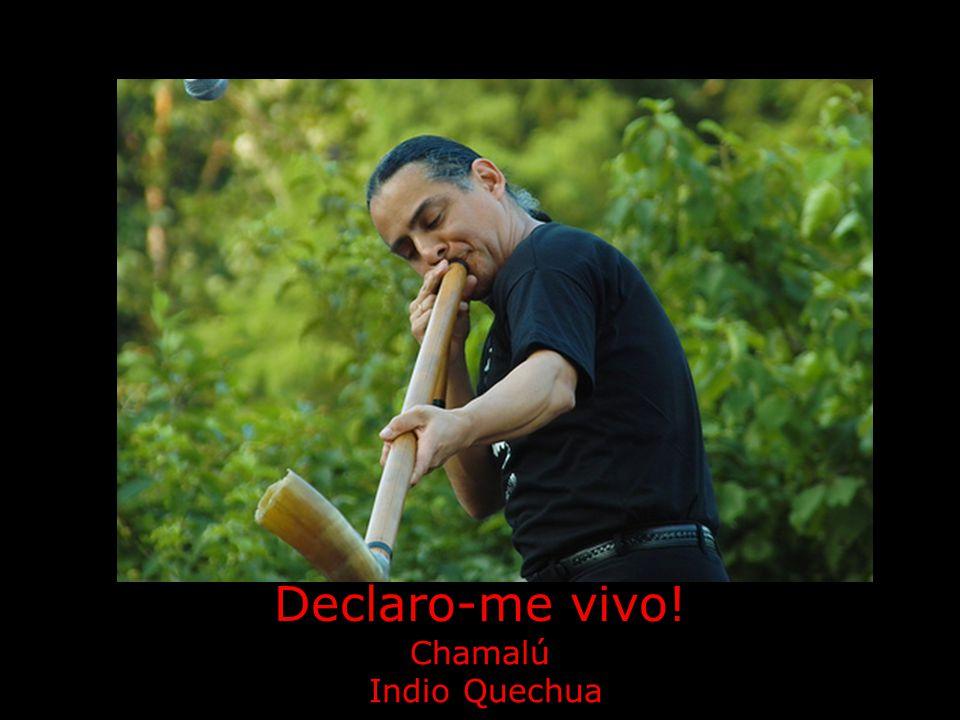 Declaro-me vivo! Chamalú Indio Quechua