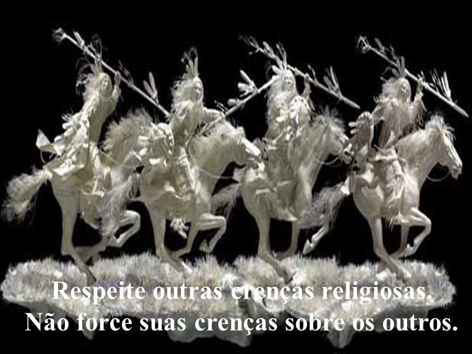 Respeite outras crenças religiosas.