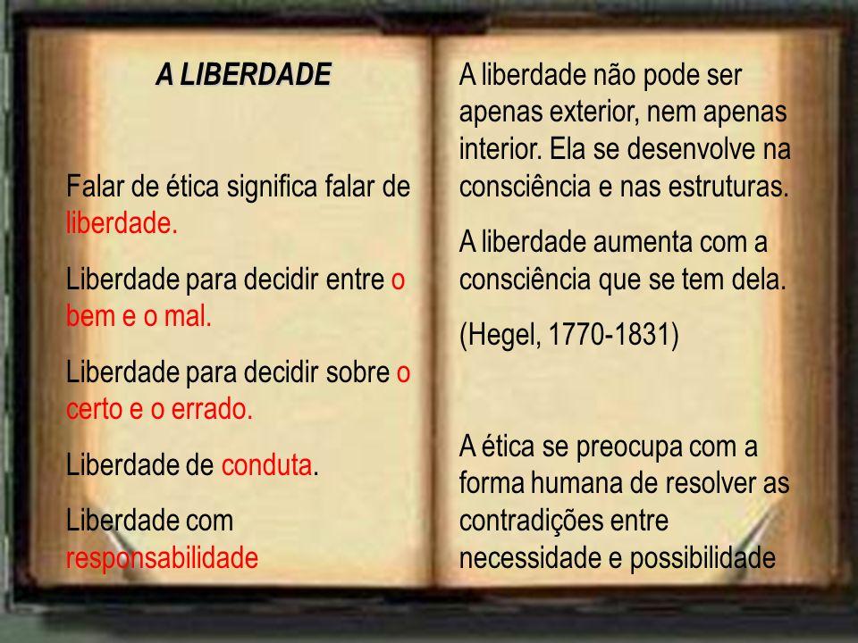 A LIBERDADE Falar de ética significa falar de liberdade. Liberdade para decidir entre o bem e o mal.