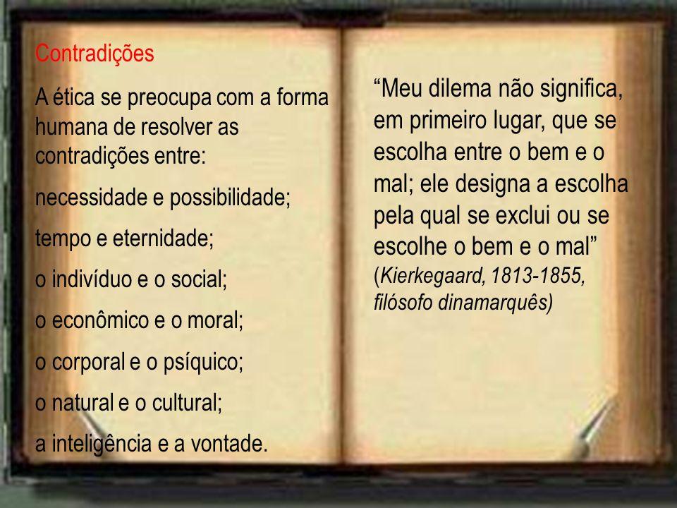Contradições A ética se preocupa com a forma humana de resolver as contradições entre: necessidade e possibilidade;