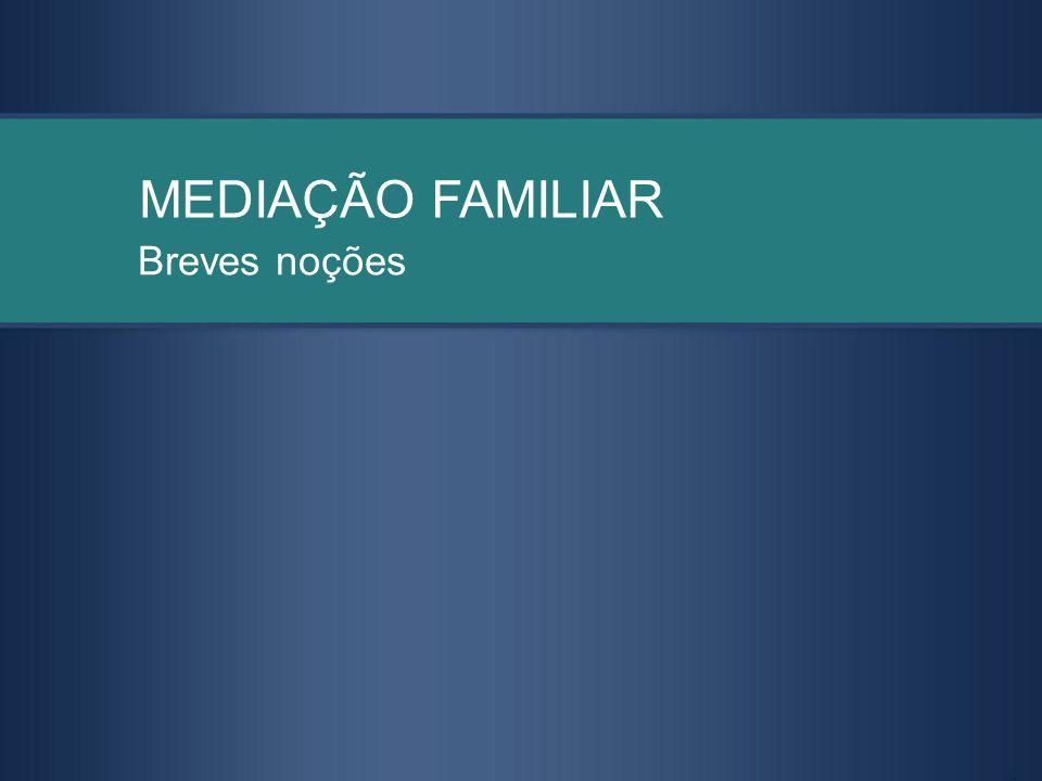 MEDIAÇÃO FAMILIAR Breves noções